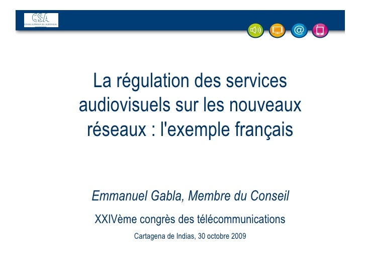 La régulation des services audiovisuels sur les nouveaux réseaux : l'exemple français Emmanuel Gabla, Membre du Conseil XX...