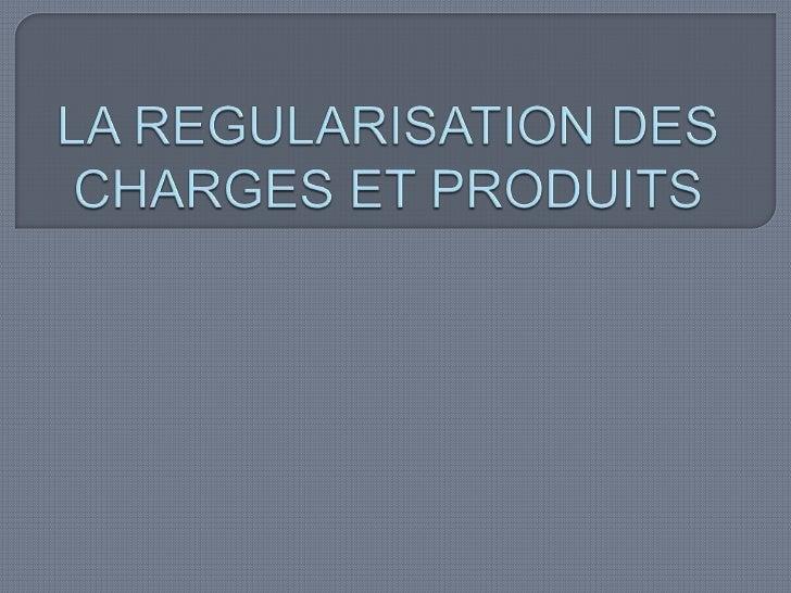 LA REGULARISATION DES CHARGES ET PRODUITS<br />