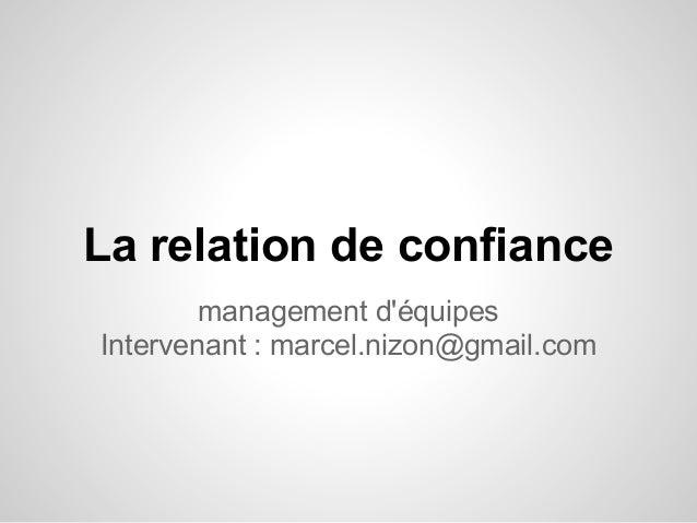 La relation de confiance        management déquipesIntervenant : marcel.nizon@gmail.com