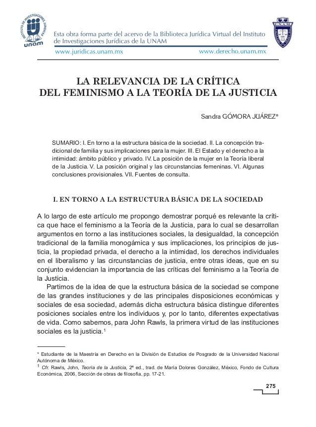 275 275 LA RELEVANCIA DE LA CRÍTICA DEL FEMINISMO A LA TEORÍA DE LA JUSTICIA Sandra GÓMORA JUÁREZ* SUMARIO: I. En torno a ...