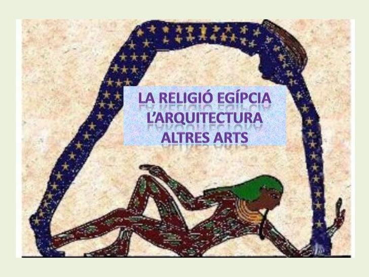 La religió egípcia.l'arquitectura i altres arts pptx