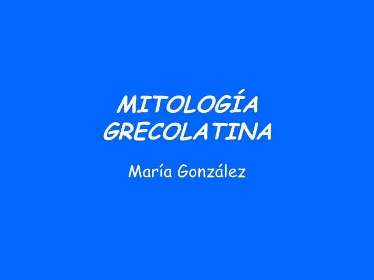 MITOLOGÍA GRECOLATINA María González