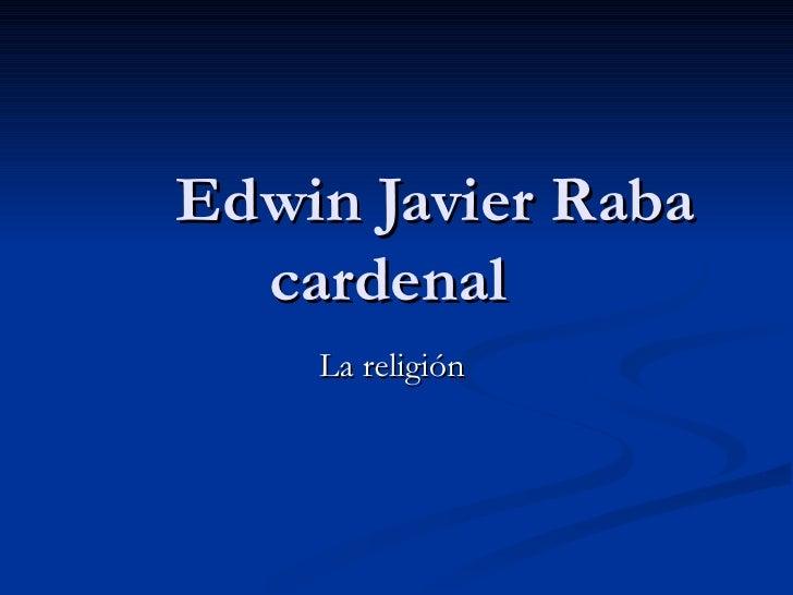 Edwin Javier Raba cardenal  La religión