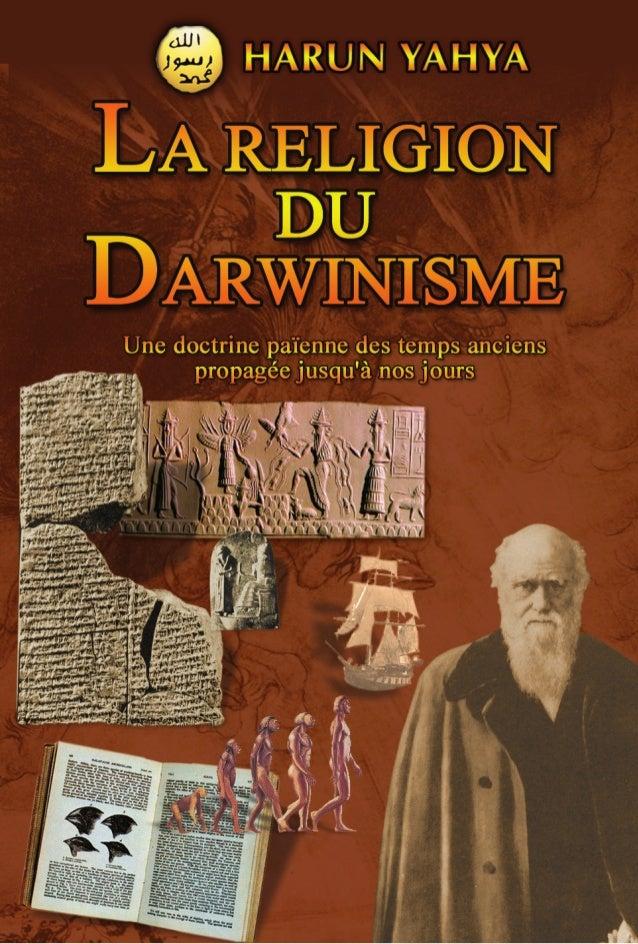 """En voyant ce livre vous pouvez vous dire, """"le darwinisme n'est pas une religion, c'est une théorie scientifique !"""". Mais n..."""