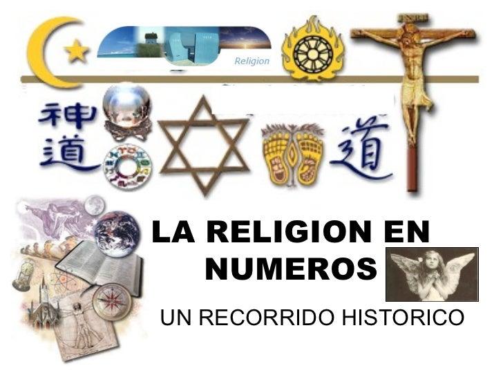 LA RELIGION EN   NUMEROSUN RECORRIDO HISTORICO