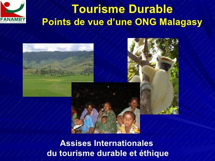 Tourisme DurablePoints de vue d'une ONG Malagasy   Assises Internationalesdu tourisme durable et éthique