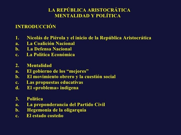 LA REPÚBLICA ARISTOCRÁTICA   MENTALIDAD Y POLÍTICA  INTRODUCCIÓN  1. Nicolás de Piérola y el inicio de la República...