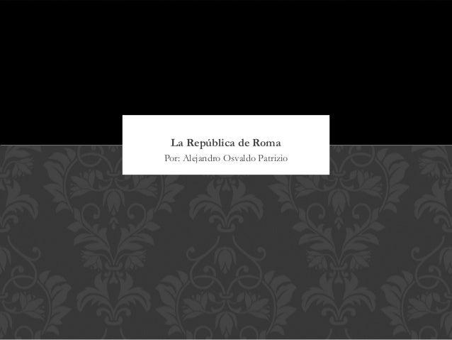 La República de RomaPor: Alejandro Osvaldo Patrizio