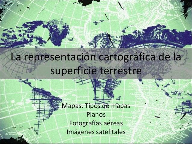 La representación cartográfica de la superficie terrestre
