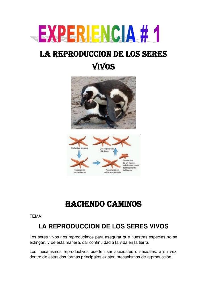 LA REPRODUCCION DE LOS SERES                               VIVOS                 HACIENDO CAMINOSTEMA:    LA REPRODUCCION ...