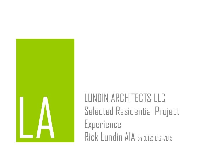LUNDIN ARCHITECTS LLCSelected Residential ProjectExperienceRick Lundin AIA ph (612) 616-7015