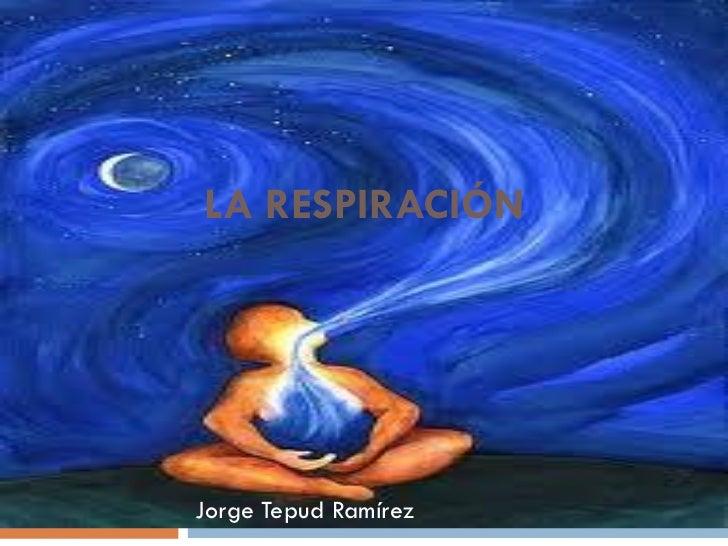 LA RESPIRACIÓNJorge Tepud Ramírez