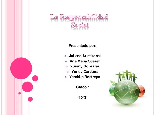 Presentado por: Juliana Aristizabal Ana Maria Suarez Yureny González  Yurley Cardona Yeraldin Restrepo        Grado :...