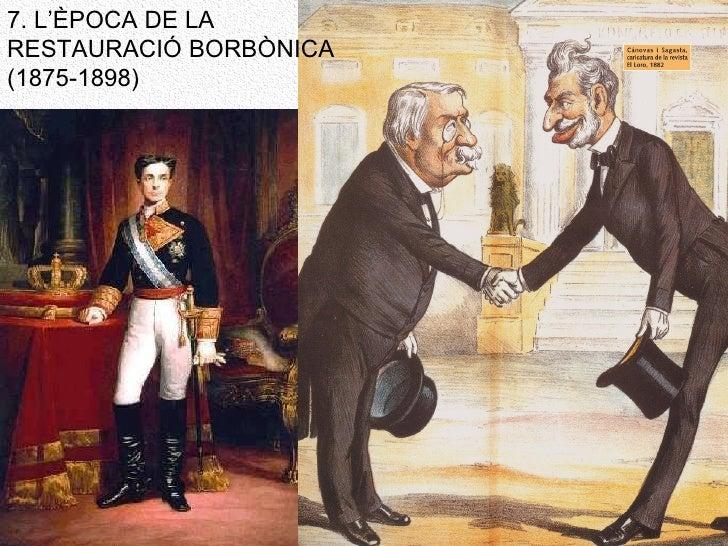 7. L'ÈPOCA DE LA RESTAURACIÓ BORBÒNICA (1875-1898)