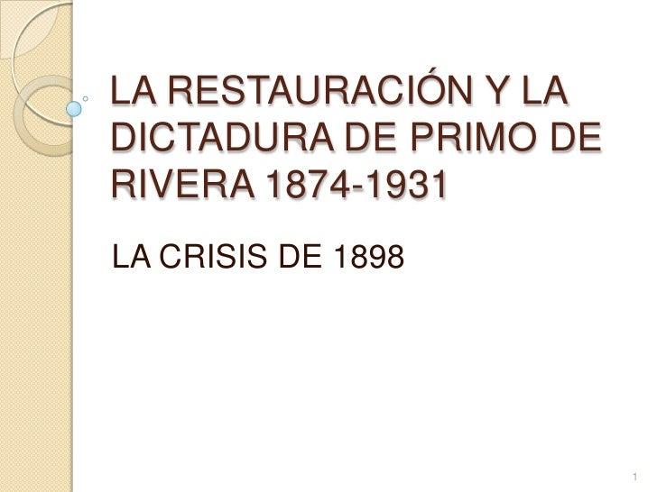 LA RESTAURACIÓN Y LA DICTADURA DE PRIMO DE RIVERA 1874-1931<br />LA CRISIS DE 1898<br />1<br />