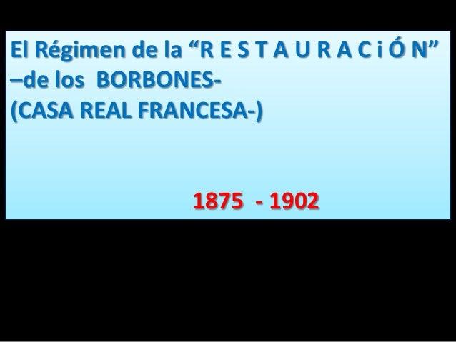 """El Régimen de la """"R E S T A U R A C i Ó N""""–de los BORBONES-(CASA REAL FRANCESA-)1875 - 1902"""