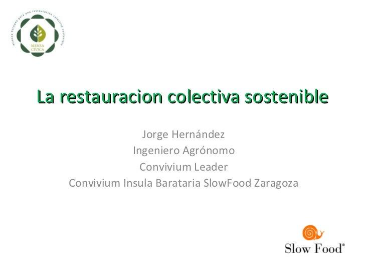 La restauracion colectiva sostenible                 Jorge Hernández               Ingeniero Agrónomo                 Conv...