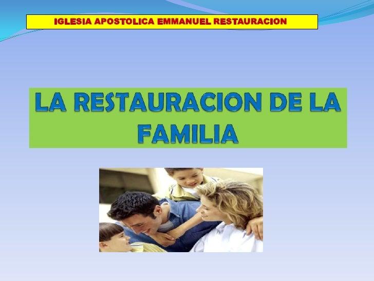 IGLESIA APOSTOLICA EMMANUEL RESTAURACION<br />LA RESTAURACION DE LA FAMILIA<br />