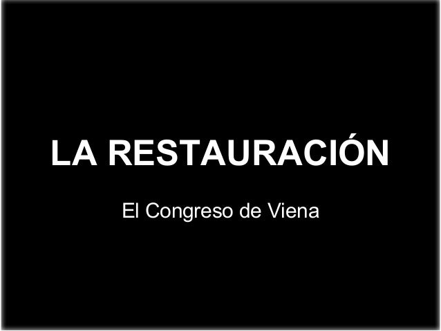 LA RESTAURACIÓN El Congreso de Viena