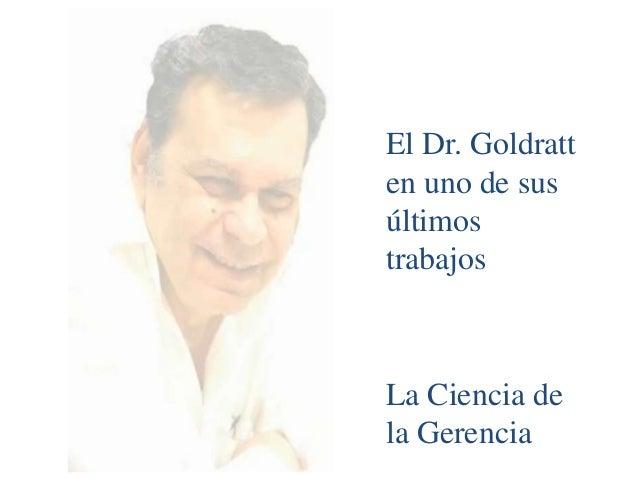 El Dr. Goldratt en uno de sus últimos trabajos  La Ciencia de la Gerencia