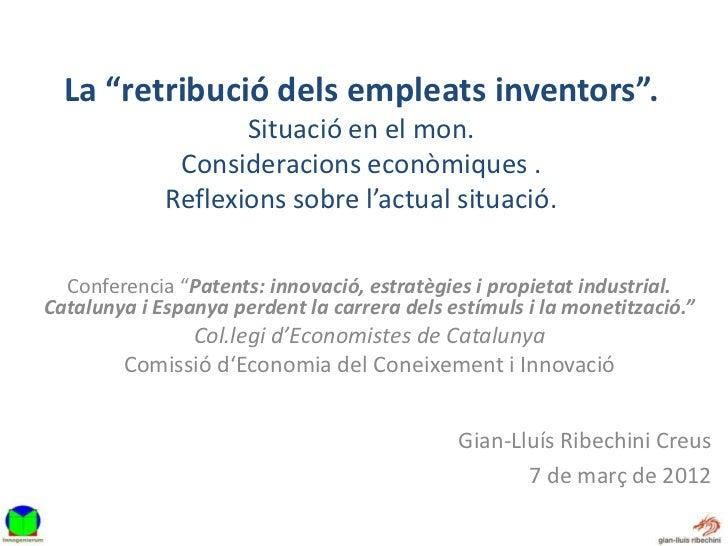 """La """"retribució dels empleats inventors"""".                    Situació en el mon.              Consideracions econòmiques . ..."""