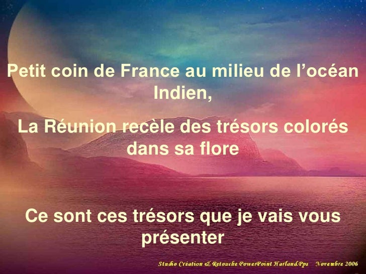 Petit coin de France au milieu de l'océan                  Indien,  La Réunion recèle des trésors colorés              dan...