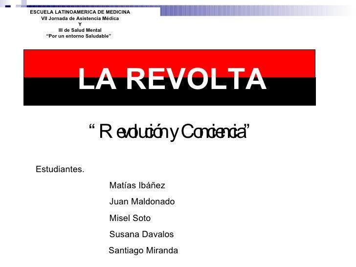 """"""" Revolución y Conciencia"""" ESCUELA LATINOAMERICA DE MEDICINA VII Jornada de Asistencia Médica Y III de Salud Mental """" Por ..."""