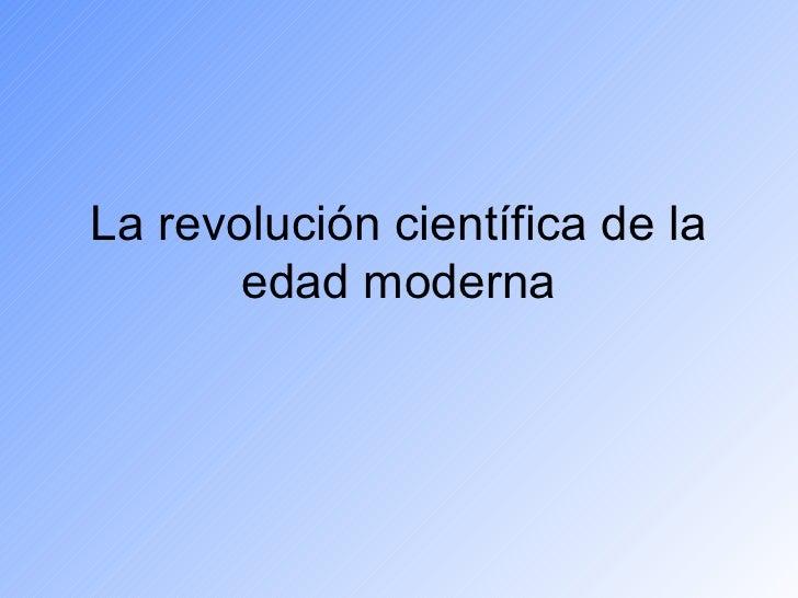 La revolución científica de la edad moderna