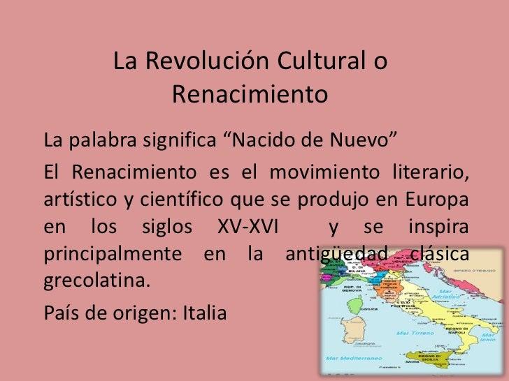 """La Revolución Cultural o Renacimiento<br />La palabra significa """"Nacido de Nuevo""""<br />El Renacimiento es el movimiento li..."""