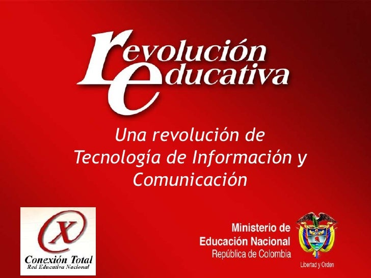MINISTERIO DE EDUCACION NACIONAL - La Revolución Educativa habilitada por la Tecnología de Información