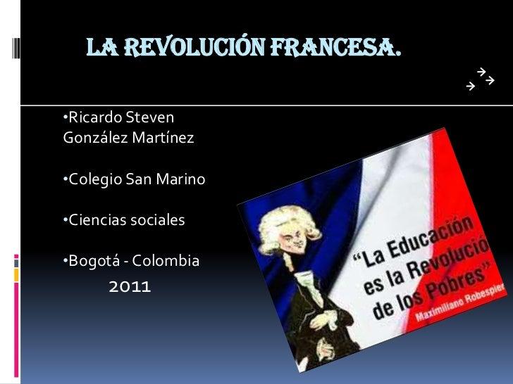 La revolución francesa.<br /><ul><li>Ricardo Steven González Martínez
