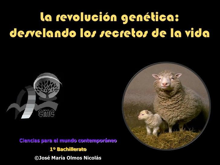 La revolución genética:desvelando los secretos de la vida Ciencias para el mundo contemporáneo            1º Bachillerato ...