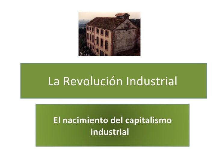 La Revolución Industrial El nacimiento del capitalismo industrial