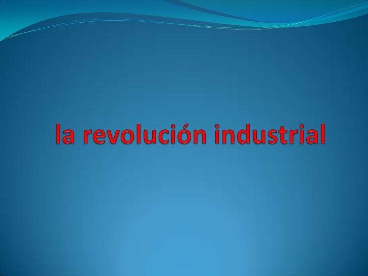 la revolución industrial<br />