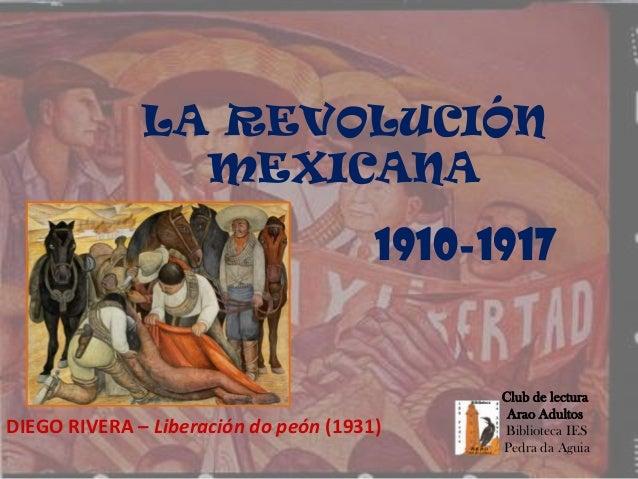 LA REVOLUCIÓN MEXICANA 1910-1917 DIEGO RIVERA – Liberación do peón (1931) Club de lectura Arao Adultos Biblioteca IES Pedr...