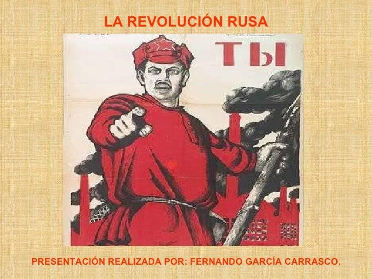 LA REVOLUCIÓN RUSA PRESENTACIÓN REALIZADA POR: FERNANDO GARCÍA CARRASCO.