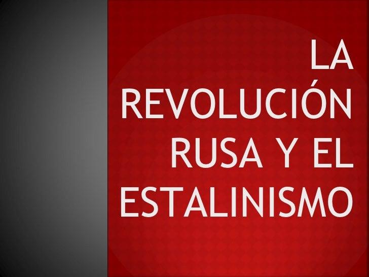 LA REVOLUCIÓN RUSA Y EL ESTALINISMO