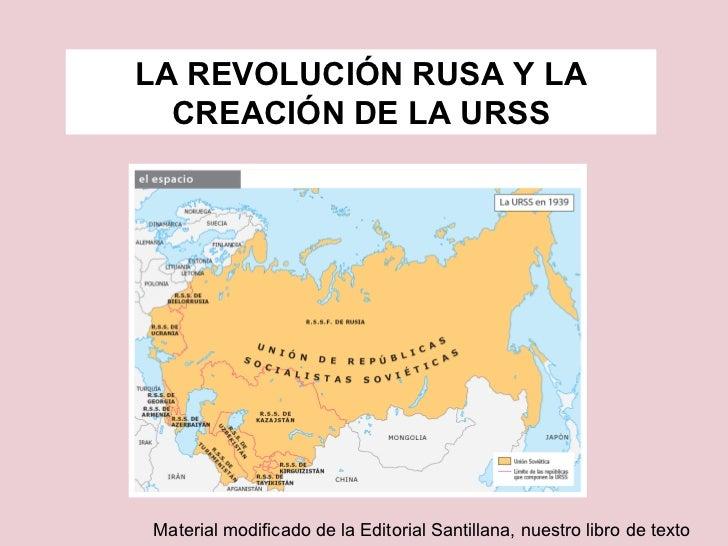 LA REVOLUCIÓN RUSA Y LA CREACIÓN DE LA URSS Material modificado de la Editorial Santillana, nuestro libro de texto