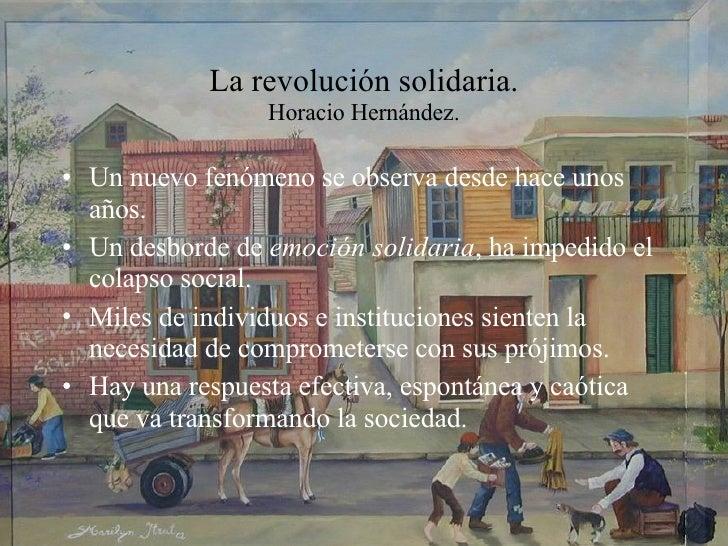 La revolución solidaria. Horacio Hernández. <ul><li>Un nuevo fenómeno se observa desde hace unos años. </li></ul><ul><li>U...