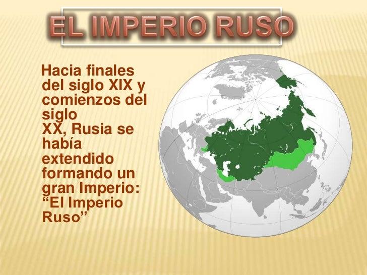 EL IMPERIO RUSO<br />Hacia finales del siglo XIX y comienzos del siglo XX, Rusia se había extendido formando un gran Imper...