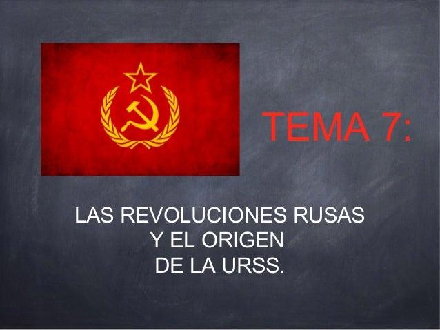 TEMA 7: LAS REVOLUCIONES RUSAS Y EL ORIGEN DE LA URSS.