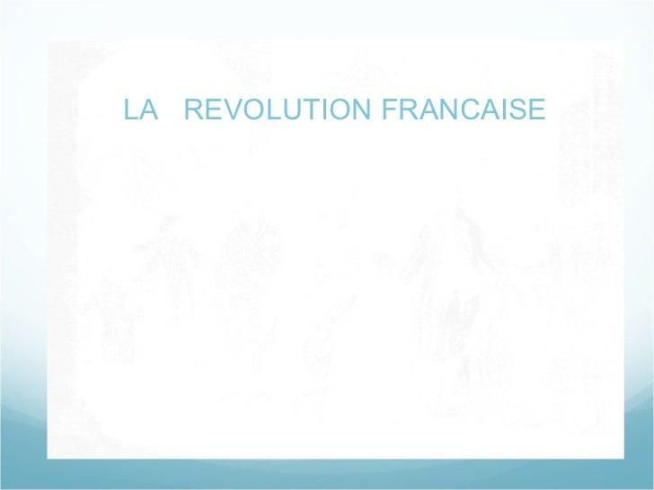 LA REVOLUTION  FRANCAISE LA  REVOLUTION FRANCAISE