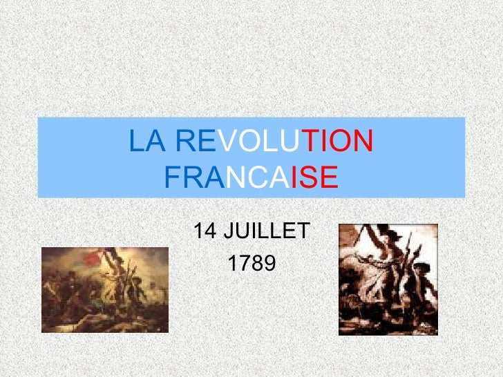 LA   RE VOLU TION   FRA NCA ISE 14 JUILLET 1789