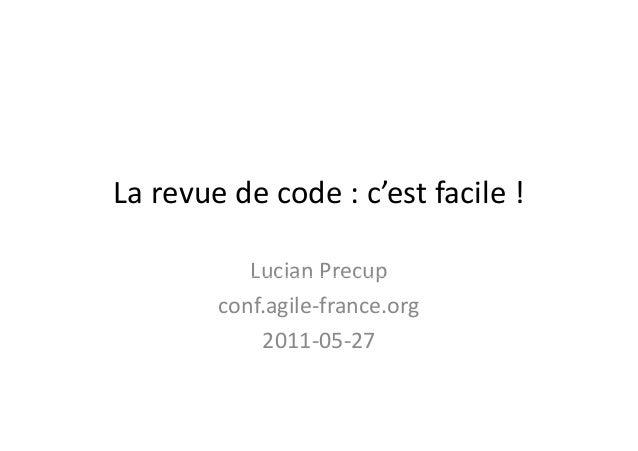 Larevuedecode :c'estfacile !Lucian PrecupLucianPrecupconf.agile‐france.org2011‐05‐27