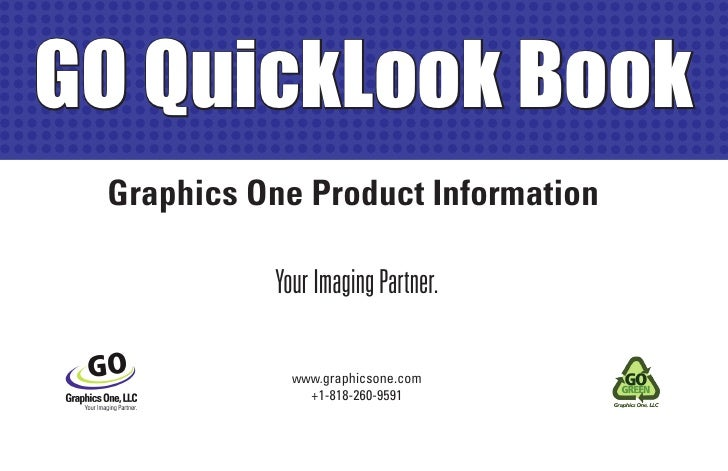 GO QuickLook Book Graphics One Product Information           Your Imaging Partner.             www.graphicsone.com        ...