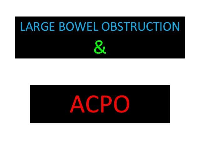 LARGE BOWEL OBSTRUCTION & ACPO