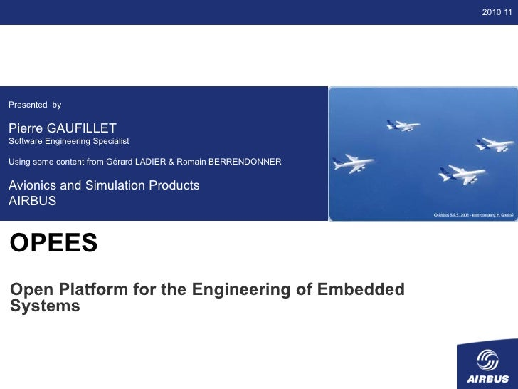 2010 11         Open source and embedded softwarePresented byPierre GAUFILLET                 development for avionicsSoft...