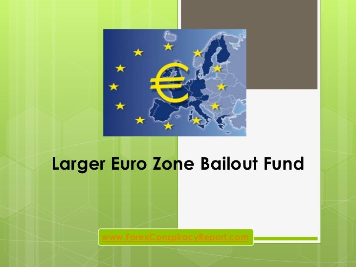 Larger Euro Zone Bailout Fund     www.ForexConspiracyReport.com