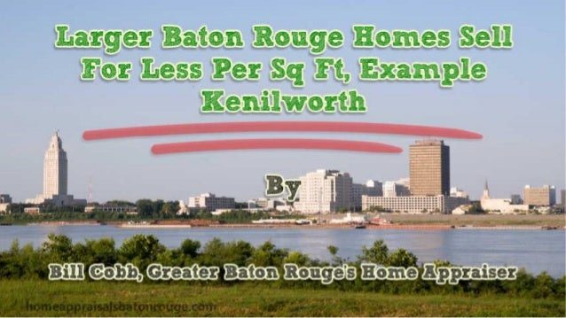 Larger Baton Rouge Homes Sell For Less Per Sq Ft, Example Kenilworth Subdivision