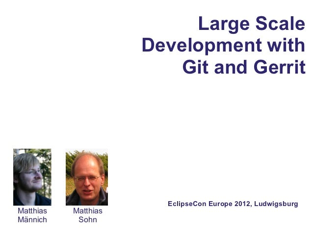 Large Scale                      Development with                         Git and Gerrit                        EclipseCon...